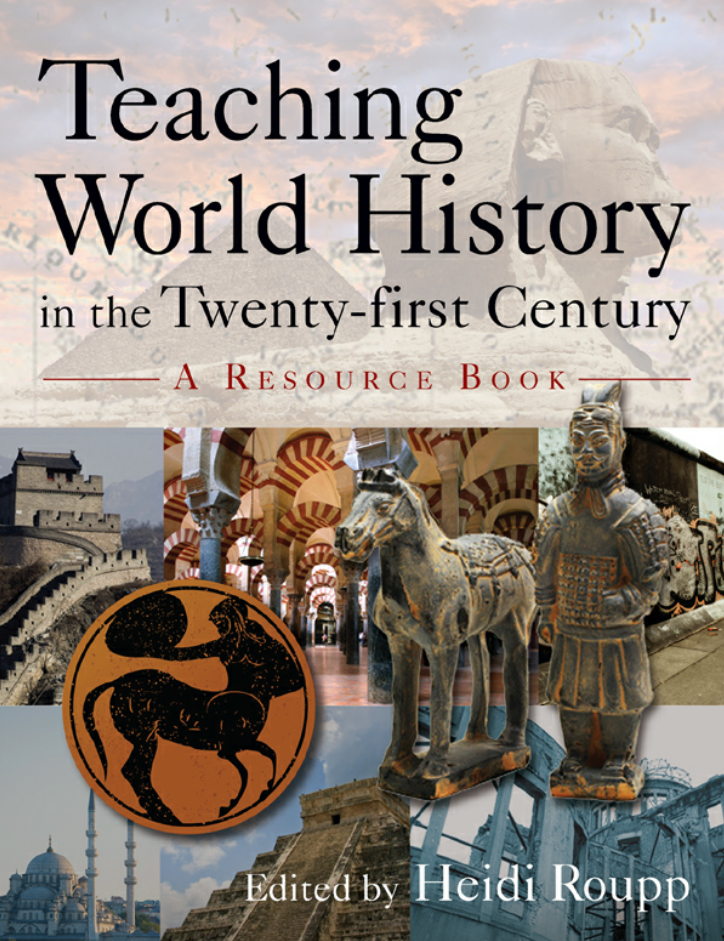 Teaching World History in the 21st Century: A Resource Book by Heidi Roupp